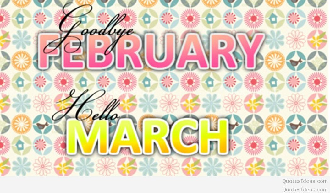 Goodbye February Hello March Pictures